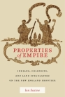 Properties of Empire: Indians, Colonists, and Land Speculators on the New England Frontier (Early American Places #9) Cover Image