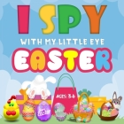 I Spy with My Little Eye Easter, Ages 3-6 Cover Image