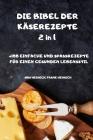 DIE BIBEL DER KÄSEREZEPTE 2 in 1 +100 EINFACHE UND SPASSREZEPTE FÜR EINEN GESUNDEN LEBENSSTIL Cover Image