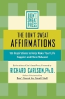 The Don't Sweat Affirmations: 100 Inspirations to Help Make Your Life Happier and More Relaxed Cover Image