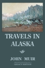 Travels In Alaska (Legacy Edition): Adventures In The Far Northwest Mountains And Arctic Glaciers Cover Image