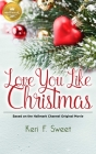 Love You Like Christmas: Based on the Hallmark Channel Original Movie Cover Image