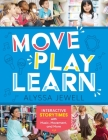 Move, Play, Learn: Interactive Storytimes With Music, Movement, And More Cover Image