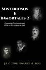 Misteriosos e inmortales 2: Personajes fascinantes que hicieron del enigma su vida Cover Image
