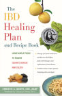 The Ibd Healing Plan and Recipe Book: Using Whole Foods to Relieve Crohn's Disease and Colitis Cover Image