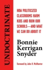 Undoctrinate: How Politicized Classrooms Harm Kids and Ruin Our Schools—and What We Can Do About It Cover Image