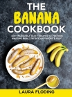 The Banana Cookbook: 100+ Incredibly Tasty Recipes to Prepare Amazing Meals with Your Favorite Fruit Cover Image