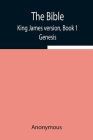The Bible, King James version, Book 1; Genesis Cover Image