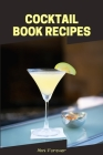 Cocktail Book Recipes: Blank Cocktail Recipes Organizer - Over 110 Pages / Over 110 Recipe; 6 x 9