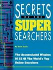 Secrets of the Super Searchers: The Accumulated Wisdom of 23 of the World's Top Online Searchers Cover Image