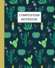 Composition Notebook: Pretty Blank Wide Ruled Cactus Notebook & Journal for Teen Girls Students - Workbook for Teen Girls and Student Girls Cover Image