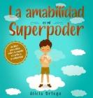 La amabilidad es mi Superpoder: un libro para niños sobre la empatía, el cariño y la solidaridad (Spanish Edition) Cover Image