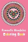 Romantic Mandalas Coloring Book: Great gift for girls and women; perfect for Christmas and Valentine's Day! Cover Image