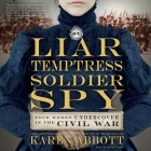 Liar, Temptress, Soldier, Spy: Four Women Undercover in the Civil War Cover Image