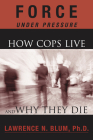 Force Under Pressure: How Cops Live and Why They Die Cover Image