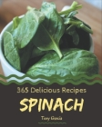 365 Delicious Spinach Recipes: Unlocking Appetizing Recipes in The Best Spinach Cookbook! Cover Image