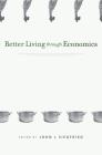 Better Living Through Economics Cover Image