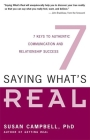 Saying What's Real: 7 Keys to Authentic Communication and Relationship Success Cover Image