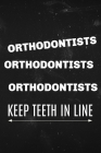 Orthodontists Orthodontists Orthodontists Keep teeth in line: Funny notebook for orthodontist Cover Image