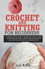 Crochet and Knitting for Beginners: A collection of two books to quickly learn how to crochet and knit. Two great ways to spend time at home and if yo Cover Image
