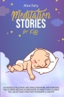 Meditation Stories for Kids: Incredibles Tales With Unicorns, Dinosaurs, And Dragons. The Ultimate Bedtime Stories Book To Make Your Children Fall Cover Image