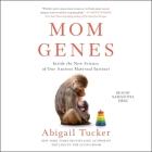 Mom Genes: Inside the New Science of Our Ancient Maternal Instinct Cover Image