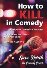 How to Kill in Comedy: Find your Comedic Character, 20 Amazing Formulas for Great Jokes, Slay the Audience Cover Image