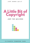 A Little Bit of Copyright: Just For Quilters Cover Image