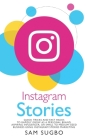 Instagram Stories: Quick Tricks and Fast Hacks to Rapidly Grow as a Personal Brand, Aspiring Influencer, or Small to Medium Sized Busines Cover Image
