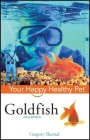 Goldfish: Your Happy Healthy Pet (Your Happy Healthy Pet Guides #98) Cover Image