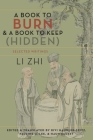 A Book to Burn and a Book to Keep (Hidden): Selected Writings (Translations from the Asian Classics) Cover Image