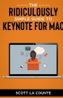 The Ridiculously Simple Guide to Keynote For Mac: Creating Presentations On Your Mac Cover Image