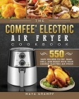The COMFEE' Electric Air Fryer Cookbook: 550 Easy Recipes to Fry, Bake, Grill, and Roast with Your COMFEE' Electric Air Fryer Cover Image