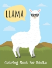 Llama Coloring Book For Adults: An Adult Llamas Coloring Book for Relaxation and Stress Relief. Cover Image