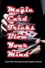 Magic Card Tricks Blow Your Mind: Card Tricks That Require No Sleight-of-Hand: Magic With Cards Cover Image