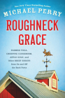 Roughneck Grace: Farmer Yoga, Creeping Codgerism, Apple Golf, and Other Brief Essays from on and off the Back Forty Cover Image