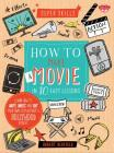 How to Make a Movie in 10 Easy Lessons: Learn How to Write, Direct, and Edit Your Own Film Without a Hollywood Budget Cover Image
