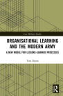 Organisational Learning and the Modern Army: A New Model for Lessons-Learned Processes (Cass Military Studies) Cover Image