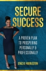 Secure Success: A Proven Plan to Prospering Personally & Professionally Cover Image