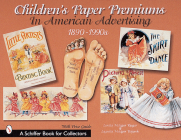 Children's Paper Premiums in American Advertising: 1890-1990s (Schiffer Book for Collectors) Cover Image
