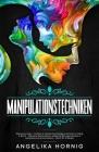 Manipulationstechniken: Menschen lesen - Positive & dunkle Psychologie erkennen im Alltag & Beruf - Geheime Manipulation, bekannte Betrugsmasc Cover Image