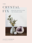 The Crystal Fix: Healing Crystals for the Modern Home (Fix Series) Cover Image