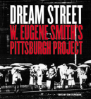 Dream Street: W. Eugene Smith's Pittsburgh Project Cover Image