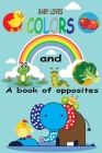 Baby loves colors and a book of opposites: Big, little the concept of opposites, I love color baby book Cover Image