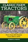 Field Guide to Classic Farm Tractors: More than 400 Models from 1900 to 1970 (Voyageur Field Guides) Cover Image