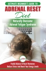 Adrenal Reset Diet: The Ultimate Beginner's Guide To Adrenal Fatigue Reset Diet - Naturally Reset Hormones, Reduce Stress & Anxiety and Bo Cover Image