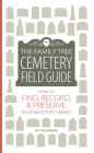 The Family Tree Cemetery Field Guide: How to Find, Record, and Preserve Your Ancestors' Graves Cover Image