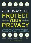 200+ Ways to Protect Your Privacy: Simple Ways to Prevent Hacks and Protect Your Privacy--On and Offline Cover Image