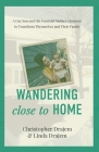 Wandering Close to Home: A Gay Son and His Feminist Mother's Journey to Transform Themselves and Their Family Cover Image
