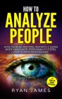 How to Analyze People: How to Read Anyone Instantly Using Body Language, Personality Types, and Human Psychology (How to Analyze People Serie Cover Image